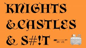 Knights and Castles and S#!t