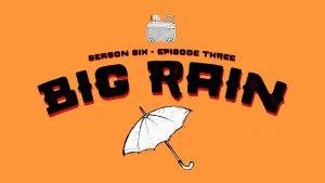 S06E03 Big Rain