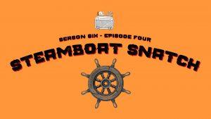 S06E04 Steamboat Snatch